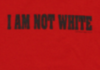 http://www.blacklava.net/items/i-am-not-white-unisex-tshirt